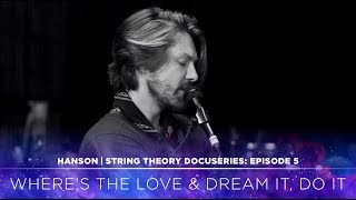 HANSON - STRING THEORY Docuseries - Ep. 5: Where's the Love & Dream It, Do It
