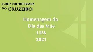 HOMENAGEM DO DIA DAS MÃES - UPA 2021