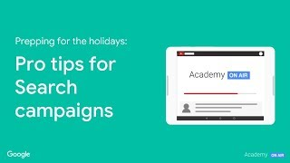 Academy on Air: Prepping for the Holidays - Pro tips for Search campaigns (11.08.18)