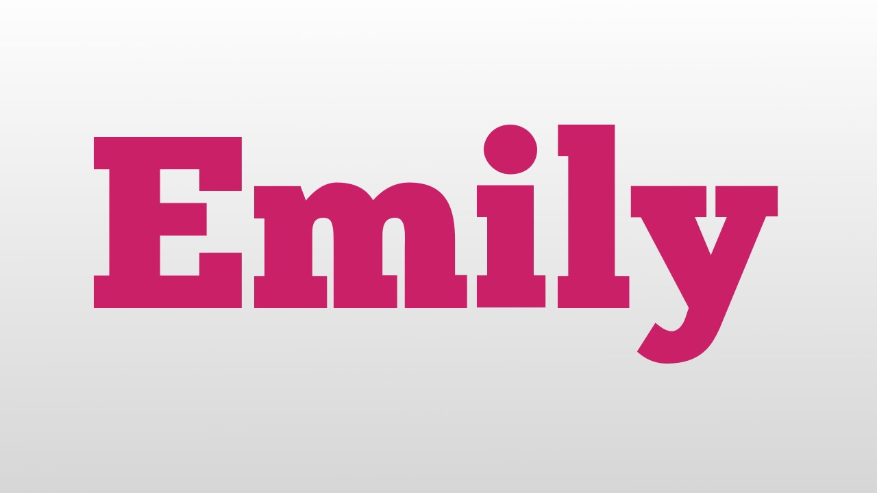 Emily Meaning And Pronunciation