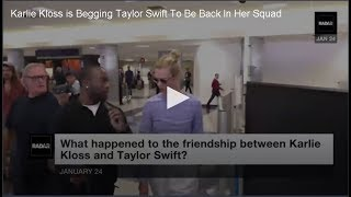 Karlie Kloss is Begging Taylor Swift To Be Back In Her Squad
