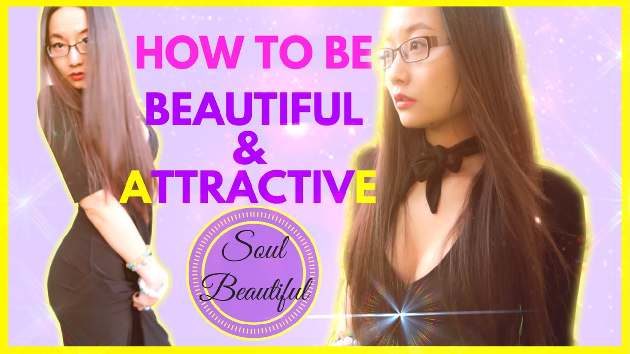 How to be more beautiful and attractive