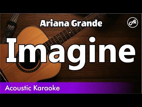 Ariana Grande - Imagine - Acoustic Karaoke With Lyrics