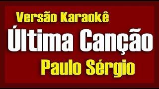 Paulo Sérgio - Última Canção - Karokê