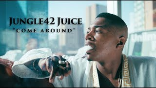 "Jungle42 Juice- ""Come Around"" (OFFICIAL VIDEO)"