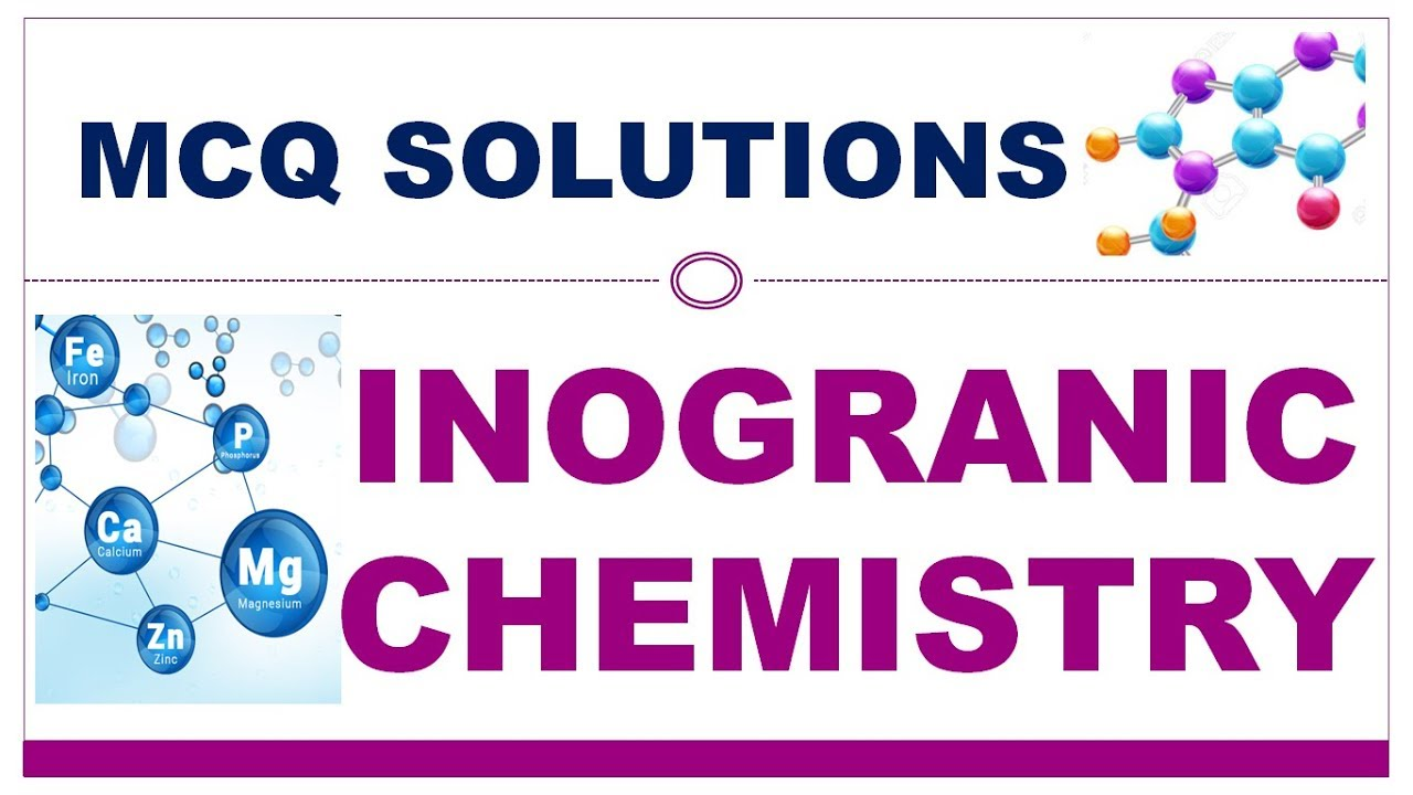 INORGANIC CHEMISTRY MCQ SOLUTIONS FOR GPAT NIPER DI AND PHARMACIST  EXAMINATION WITH EXPLANATION