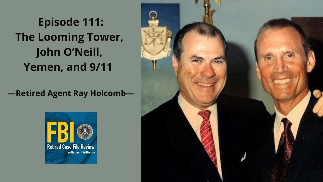 Download Episode 111: Ray Holcomb - The Looming Tower, John O'Neill, Yemen, and 9/11 (Part 1)