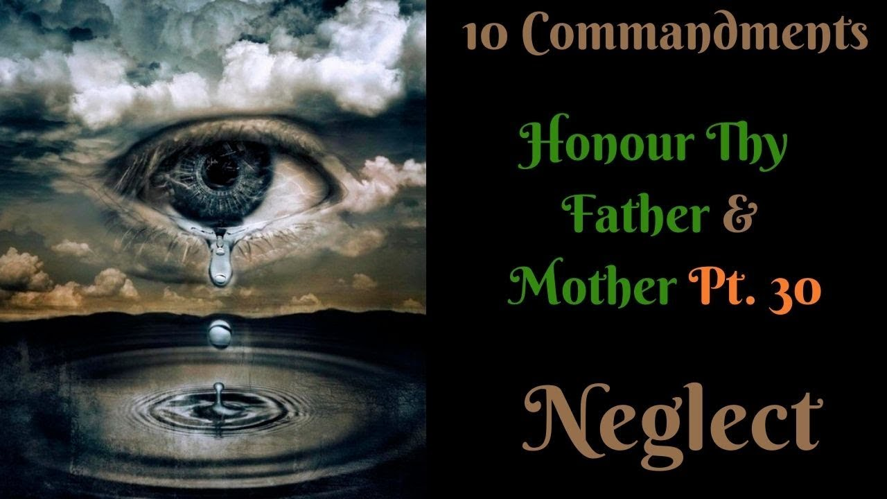 TEN COMMANDMENTS: HONOUR THY FATHER AND THY MOTHER PT. 30 (NEGLECT)
