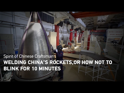 Welding China's rockets, or how not to blink for 10 minutes