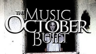 The Music October Built Soundtrack Tracklist The Houses October Built 2