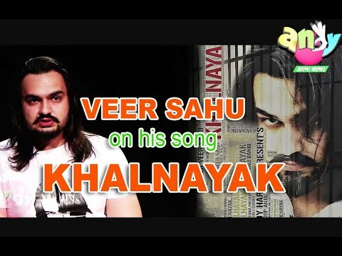 VEER SAHU on his song KHALNAYAK