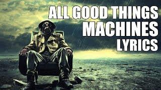 Скачать All Good Things Machines Lyrics