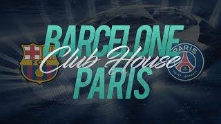 LIVE : FC BARCELONE - PARIS SAINT GERMAIN // Club House