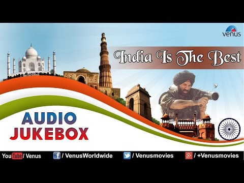 India Is The Best || Patriotic Songs || Best Bollywood Hindi Patriotic Songs || Audio Jukebox