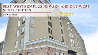 Best Western Plus Newark Airport West - Newark Hotels, New Jersey