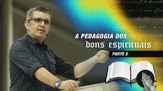 A Pedagogia dos Dons Espirituais (Parte 2) - Pr. Francisco Chaves