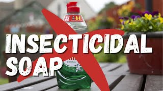 Insecticidal soap: clearing uṗ the confusion about dish soap