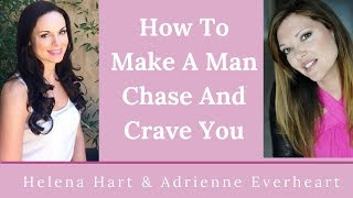 How To Make A Man Chase You And Crave Your Presence