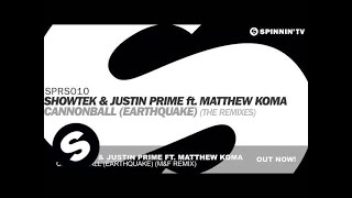 Showtek & Justin Prime ft. Matthew Koma - Cannonball (Earthquake) Matrix & Futurebound Remix]