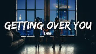 Lauv - Getting Over You (Lyrics / Lyrics Video)