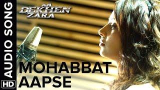 Mohabbat Aapse | Full Audio Song | Aa Dekhen Zara | Bipasha Basu & Neil Nitin Mukesh