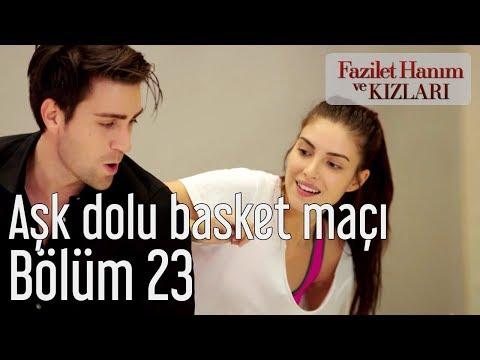 Fazilet Hanım ve Kızları 23. Bölüm - Aşk Dolu Basket Maçı