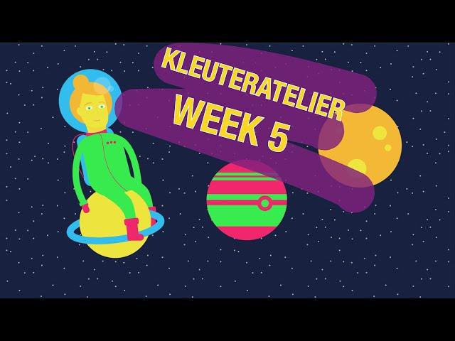 Week 5 - Kleuteratelier van Juf Lisanne