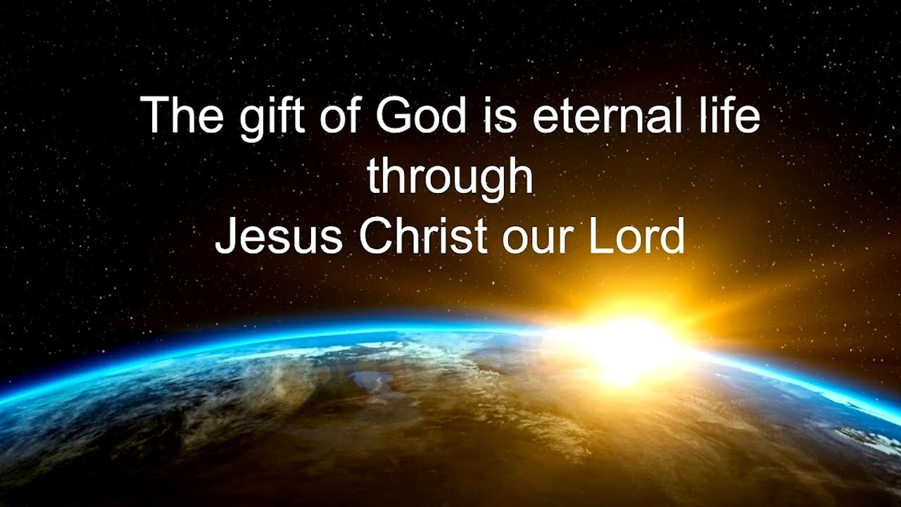 Bible Quotes The Gift Of God Is Eternal Life Through Jesus Christ
