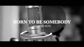 Born to be Somebody (Cover by Signe)