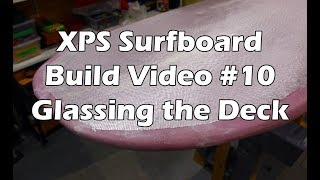 How to Make an XPS Foam Surfboard #10 - Laminating the Deck