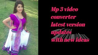 Mp 3 video converter latest version updates with new ideas