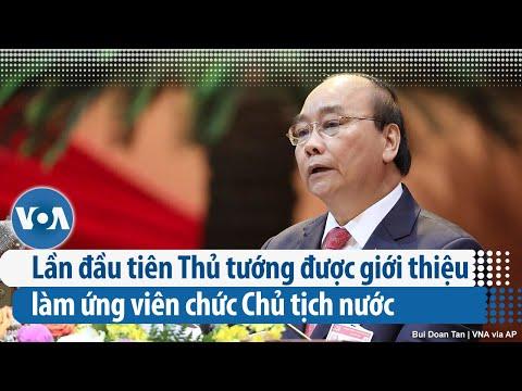 Lần đầu tiên Thủ tướng được giới thiệu làm ứng viên chức Chủ tịch nước (VOA)