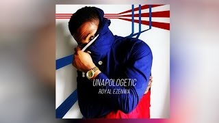 Royal Ezenwa - Unapologetic