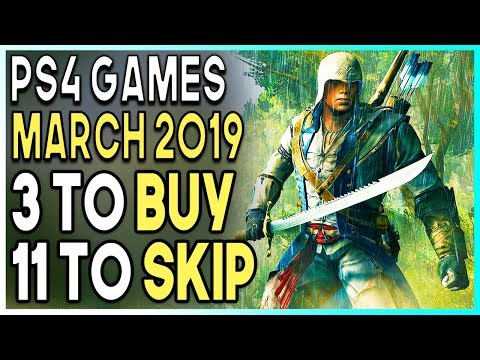 3 PS4 GAMES TO BUY and 11 TO SKIP - NEW PS4 GAMES MARCH 2019