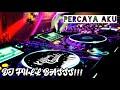 DJ PERCAYA AKU  HARUSKAH KU JADI ORANG BERBEDA  REMIX FULLBASSS TERBARU 2020