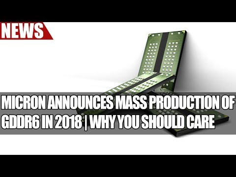 Micron Announces Mass Production of GDDR6 In 2018   Why You Should Care