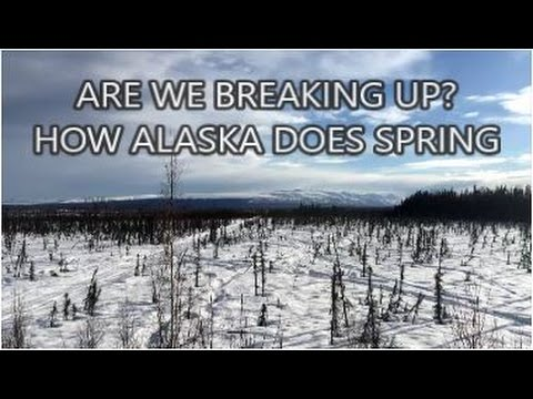ARE WE BREAKING UP? - HOW ALASKA DOES SPRING