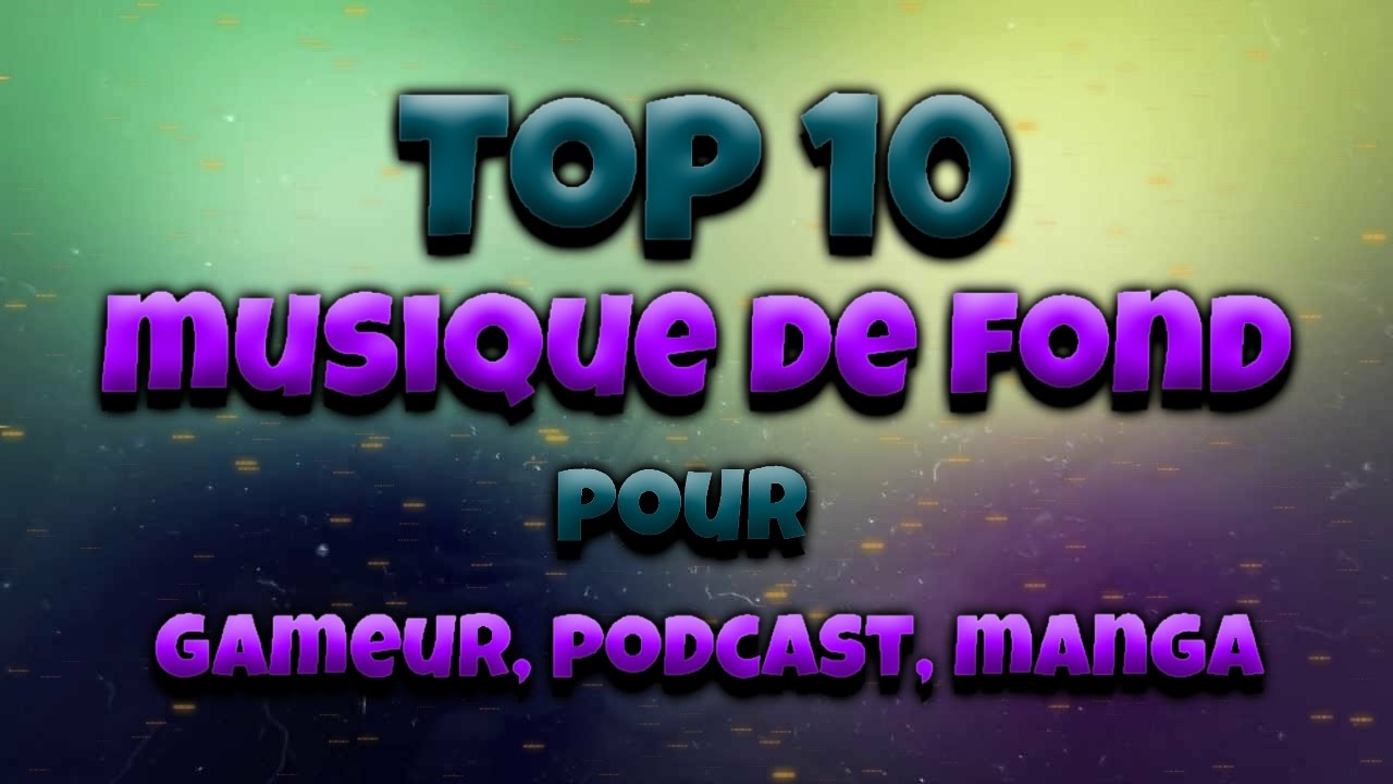 top 10 musique de fond gameur podcast manga youtube. Black Bedroom Furniture Sets. Home Design Ideas
