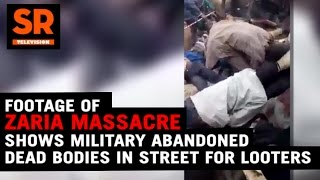 Footage Of Zaria Massacre Shows Military Abandoned Dead Bodies In Street For Looters