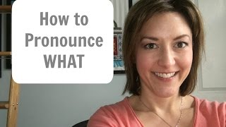 How to Pronounce WHAT - American English Pronunciation Lesson