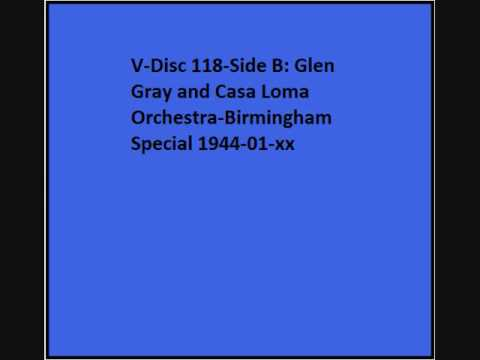 V-Disc 118 Side B Glen Gray and Casa Loma Orchestra