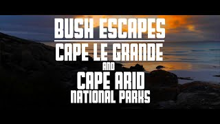 Bush Escapes Episode 7 - Cape Le Grande & Cape Arid National Parks