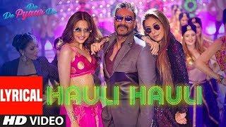 Hauli hauli song with lyrics || de de pyar de || Ajay Devgan,tabu,rakul || full lyrics