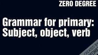 primary grammar / subject, object, verb