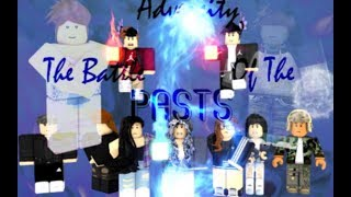 [ ROBLOX SERIES ] [ The Last Episode Of Adversity ] [ Battle Of The Pasts ]