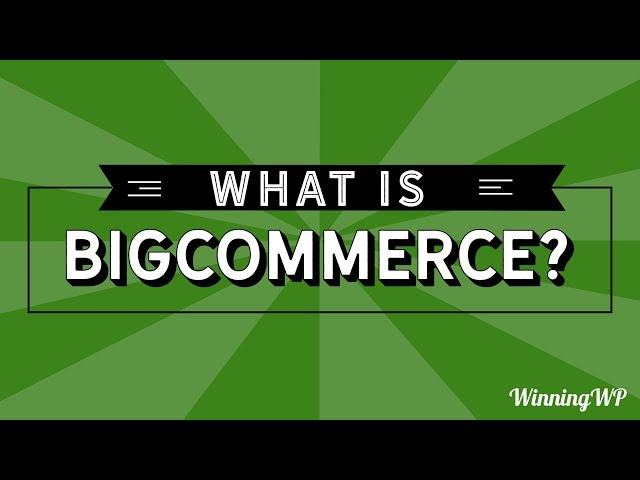 What is BigCommerce? An Easy Introduction...