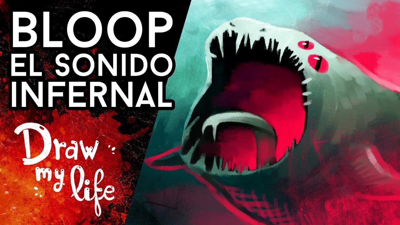 BLOOP: EL MISTERIOSO SONIDO DE LAS PROFUNDIDADES - Draw My Life