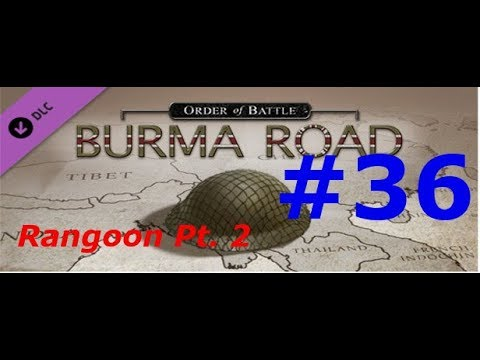 36 Oob Burma Road Rangoon Pt 2 Youtube