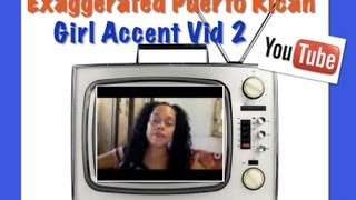 Exaggerated Puerto Rican Girl Accent 2
