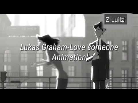 Love Someone-Lukas Graham.         Animation Rilis